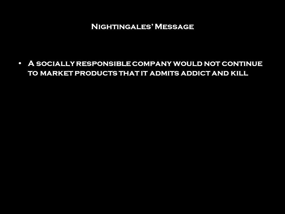 Nightingales Message A socially responsible company would not continue to market products that it admits addict and kill