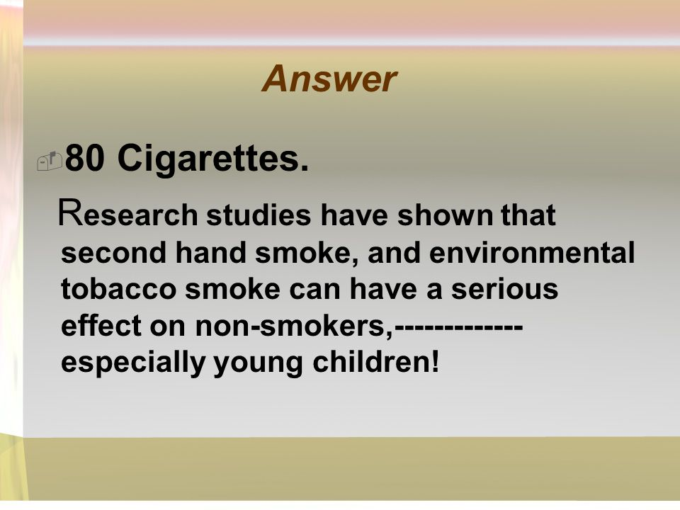 Answer 80 Cigarettes.