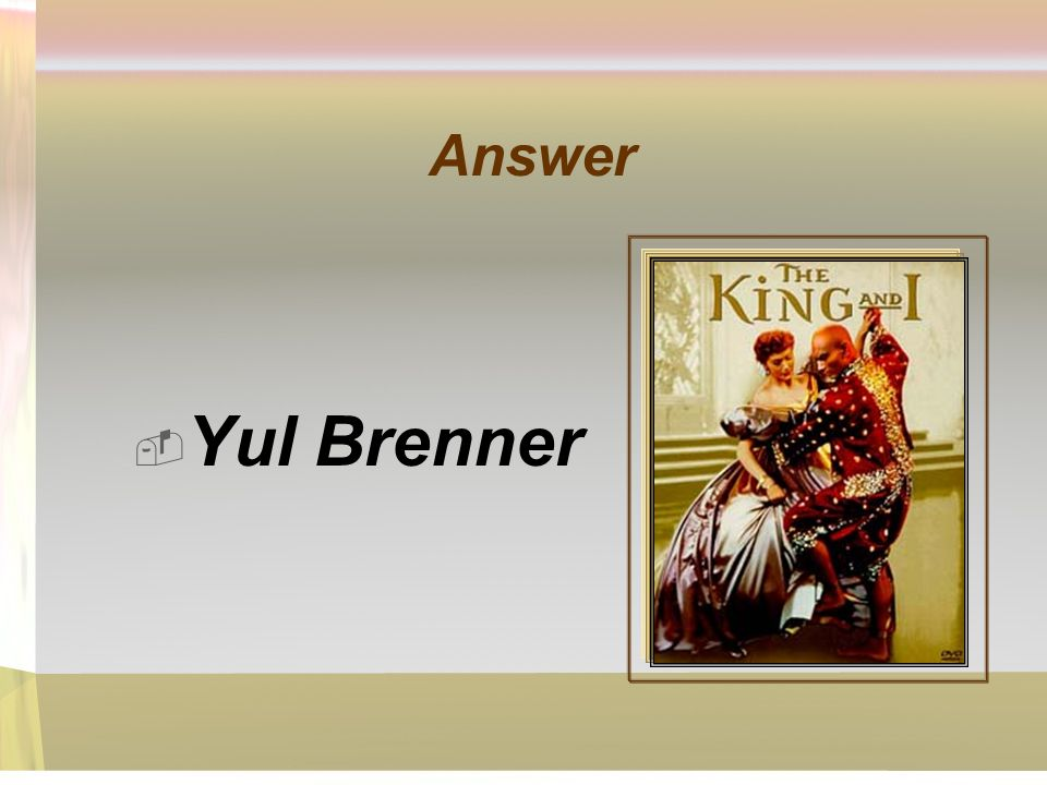 Answer Yul Brenner