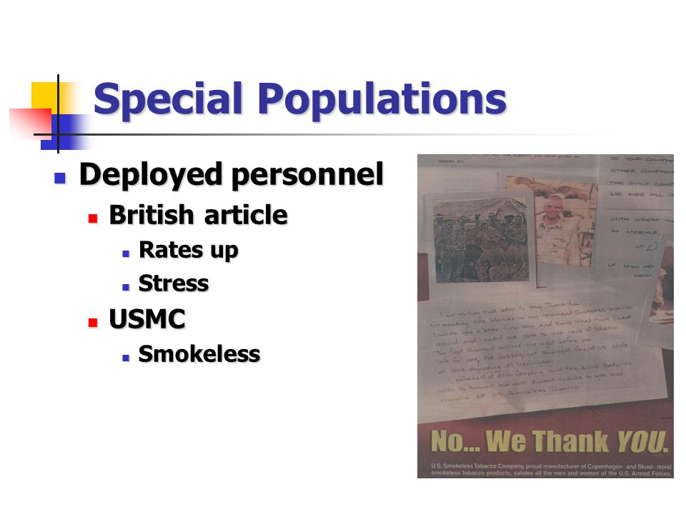 Special Populations Deployed personnel Deployed personnel British article British article Rates up Rates up Stress Stress USMC USMC Smokeless Smokeless