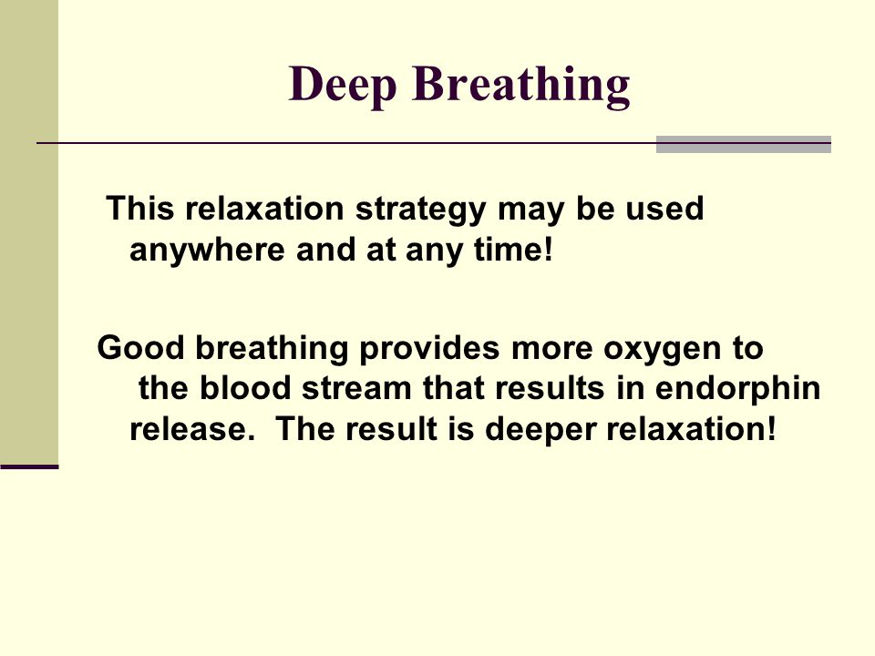 Deep Breathing This relaxation strategy may be used anywhere and at any time.