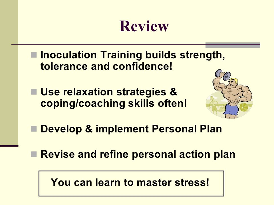 Review Inoculation Training builds strength, tolerance and confidence.