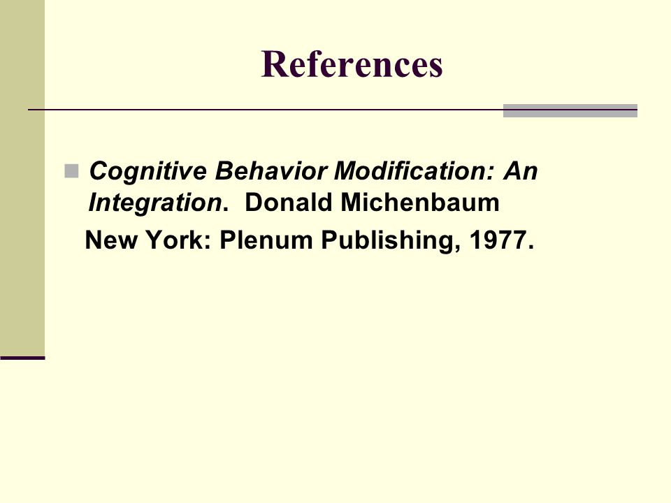 References Cognitive Behavior Modification: An Integration.