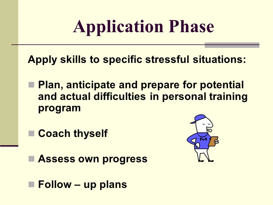 Rehearsal Write down your action plan Take time to mentally visualize & go through the steps to effectively implement my plan Actually face your stressors and use your acquired skills and plan!