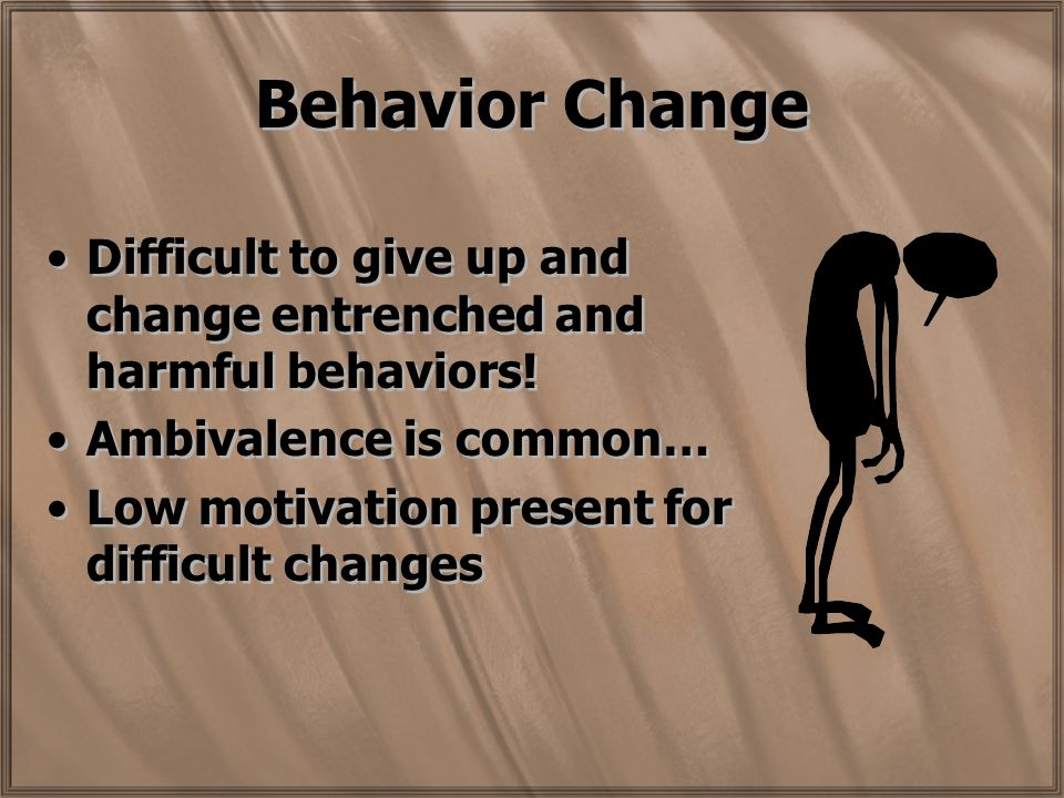 Behavior Change Difficult to give up and change entrenched and harmful behaviors.