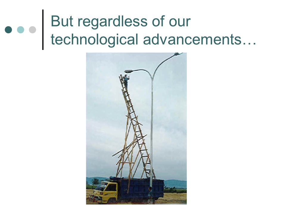 But regardless of our technological advancements…