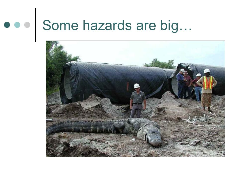 Some hazards are big…