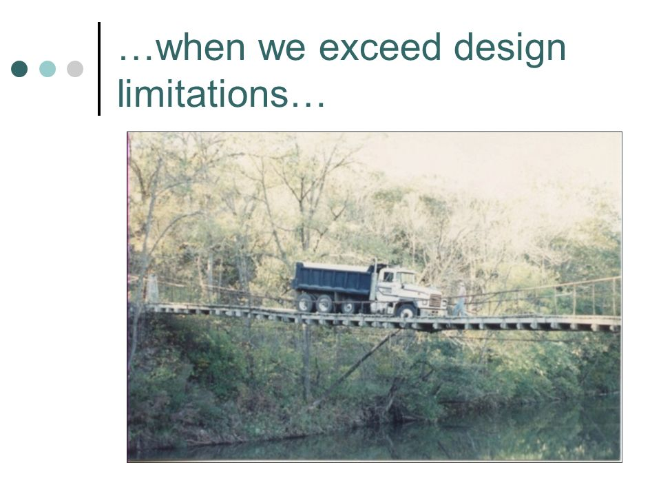…when we exceed design limitations…