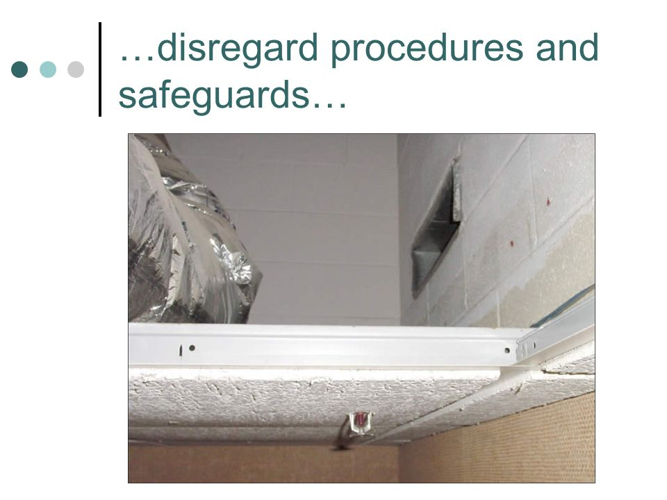 …disregard procedures and safeguards…