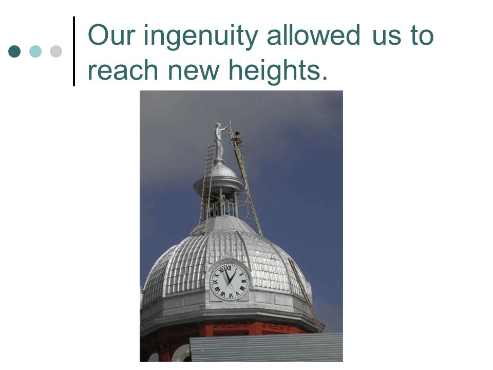 Our ingenuity allowed us to reach new heights.
