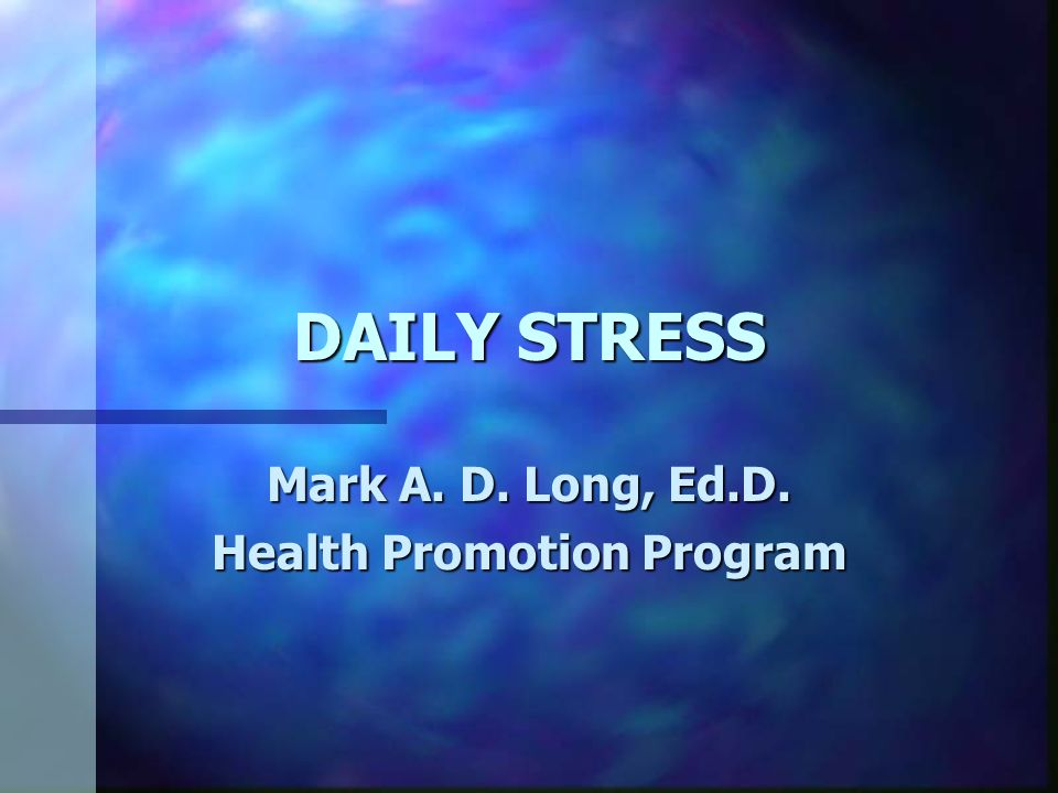DAILY STRESS Mark A. D. Long, Ed.D. Health Promotion Program