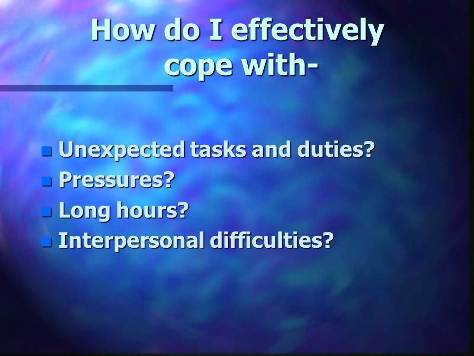 How do I effectively cope with- n Unexpected tasks and duties.
