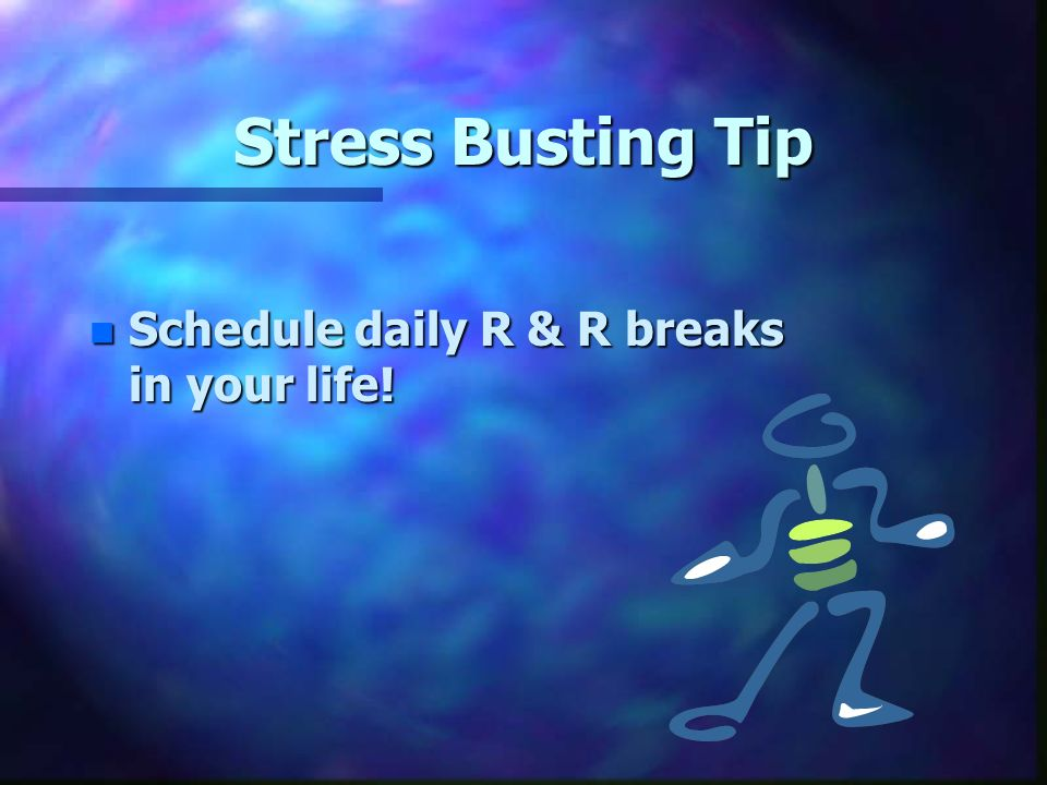Stress Busting Tip n Schedule daily R & R breaks in your life!