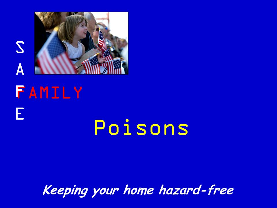 FAMILY SAFESAFE Keeping your home hazard-free Poisons