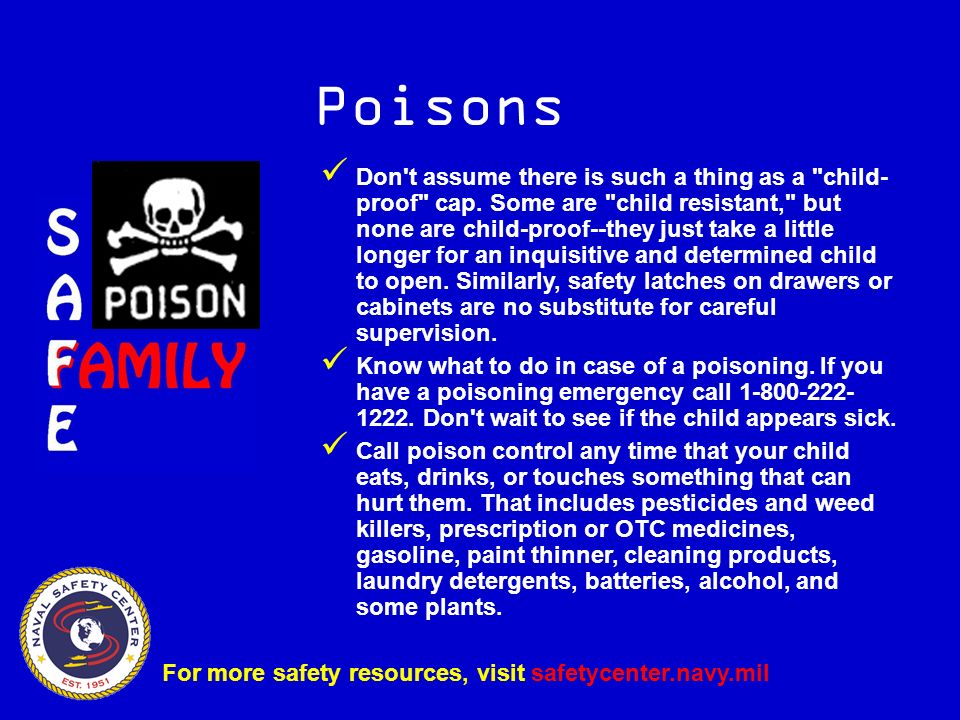 Poisons For more safety resources, visit safetycenter.navy.mil Don t assume there is such a thing as a child- proof cap.