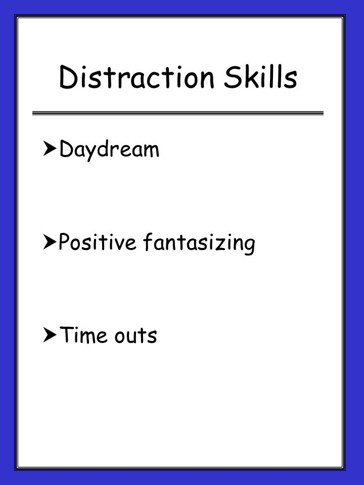 Distraction Skills Daydream Positive fantasizing Time outs