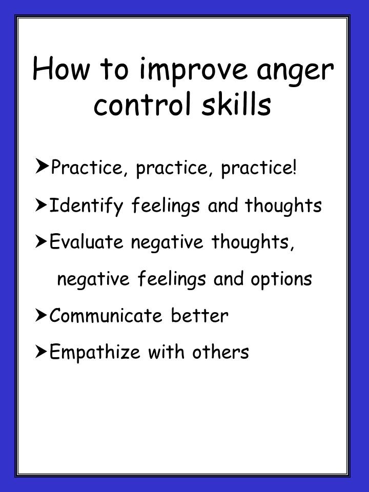 How to improve anger control skills Practice, practice, practice.