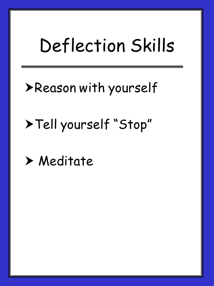 Deflection Skills Reason with yourself Tell yourself Stop Meditate