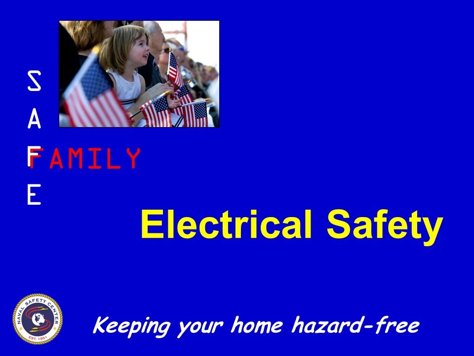 FAMILY SAFESAFE Keeping your home hazard-free Electrical Safety