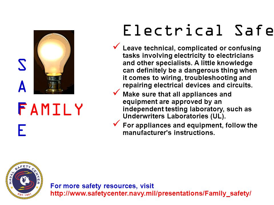 Electrical Safety Leave technical, complicated or confusing tasks involving electricity to electricians and other specialists. A little knowledge can