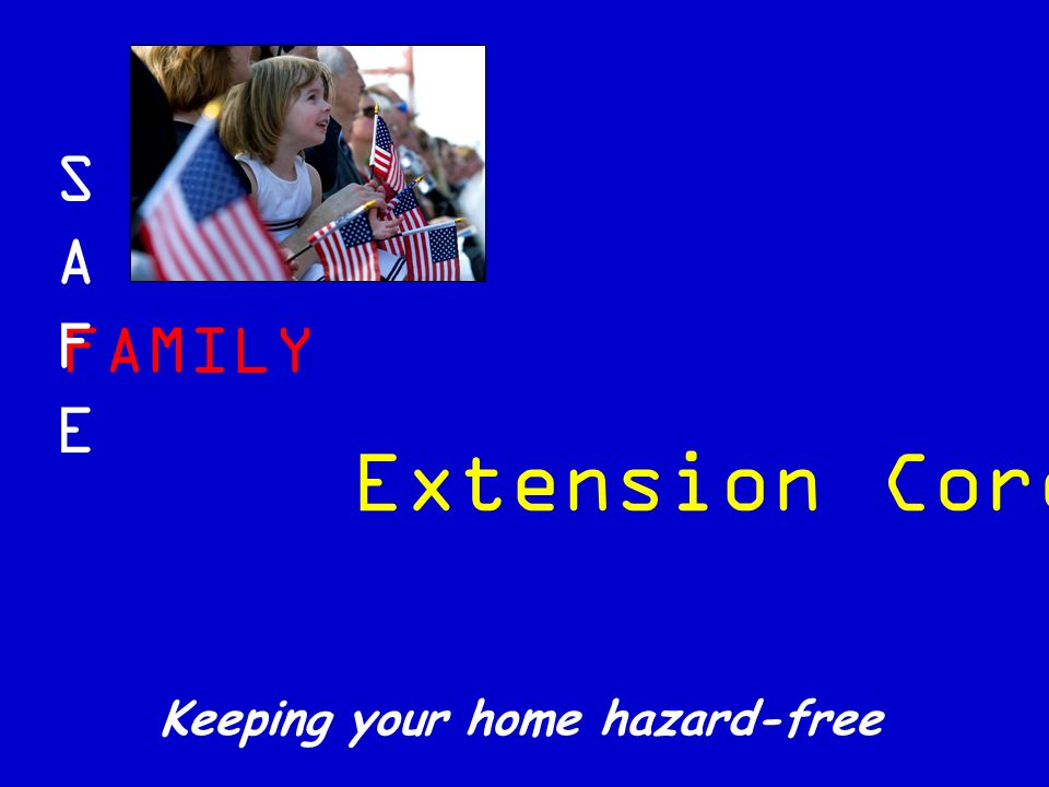FAMILY SAFESAFE Keeping your home hazard-free Extension Cords