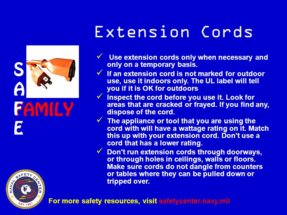 Extension Cords Use extension cords only when necessary and only on a temporary basis.