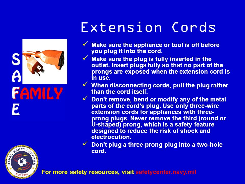 Extension Cords Make sure the appliance or tool is off before you plug it into the cord. Make sure the plug is fully inserted in the outlet. Insert pl