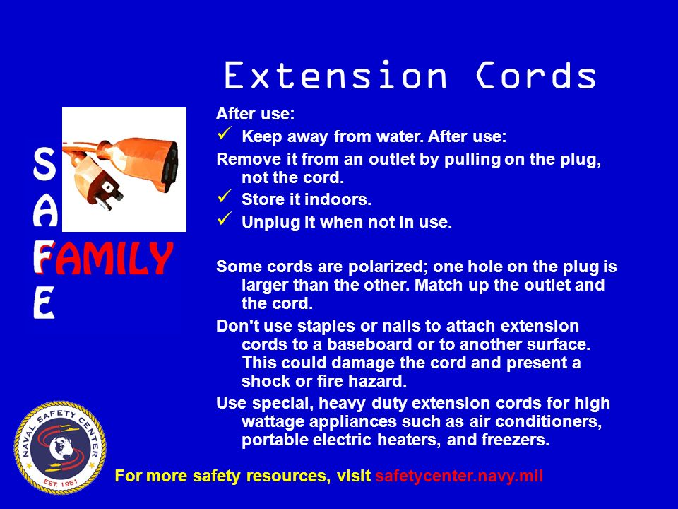 Extension Cords After use: Keep away from water. After use: Remove it from an outlet by pulling on the plug, not the cord. Store it indoors. Unplug it