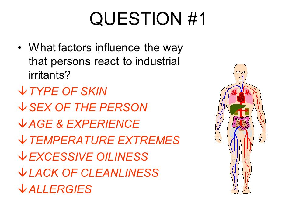 QUESTION #1 What factors influence the way that persons react to industrial irritants.