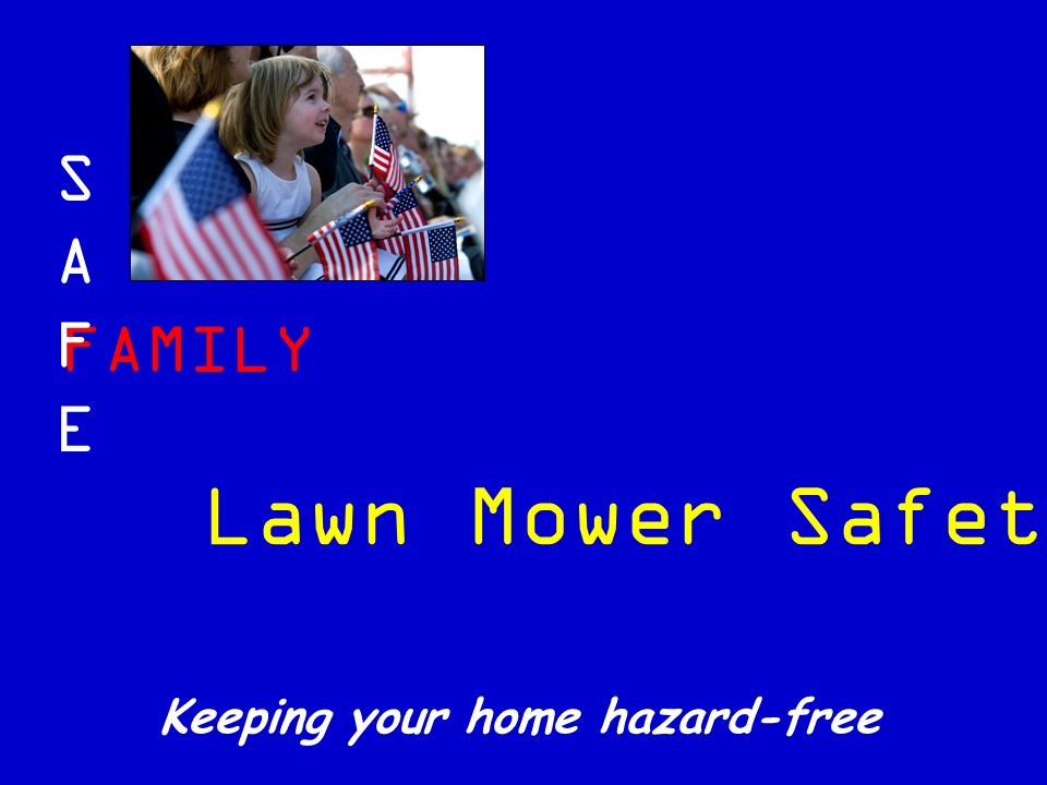 FAMILY SAFESAFE Keeping your home hazard-free Lawn Mower Safety
