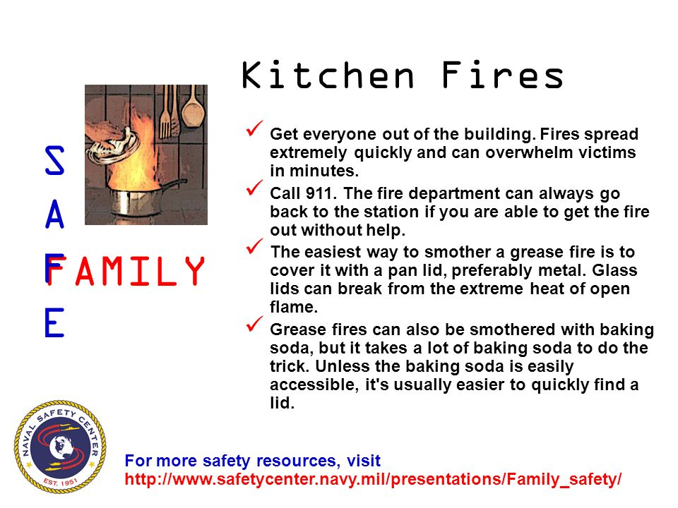 Kitchen Fires Get everyone out of the building.