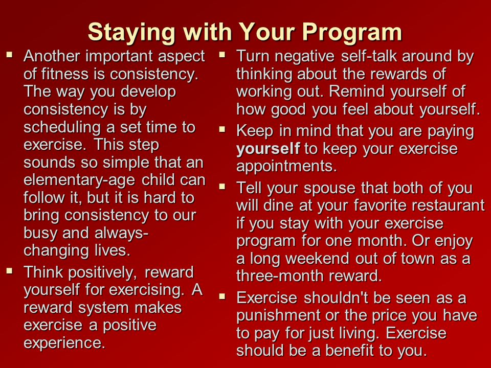 Staying with Your Program Another important aspect of fitness is consistency.