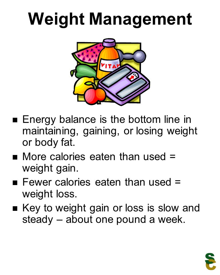 Weight Management Energy balance is the bottom line in maintaining, gaining, or losing weight or body fat. More calories eaten than used = weight gain