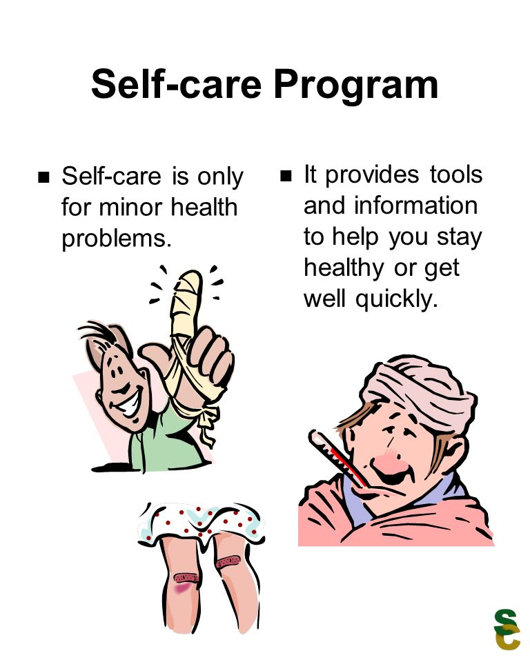 Self-care Program Self-care is only for minor health problems. It provides tools and information to help you stay healthy or get well quickly.