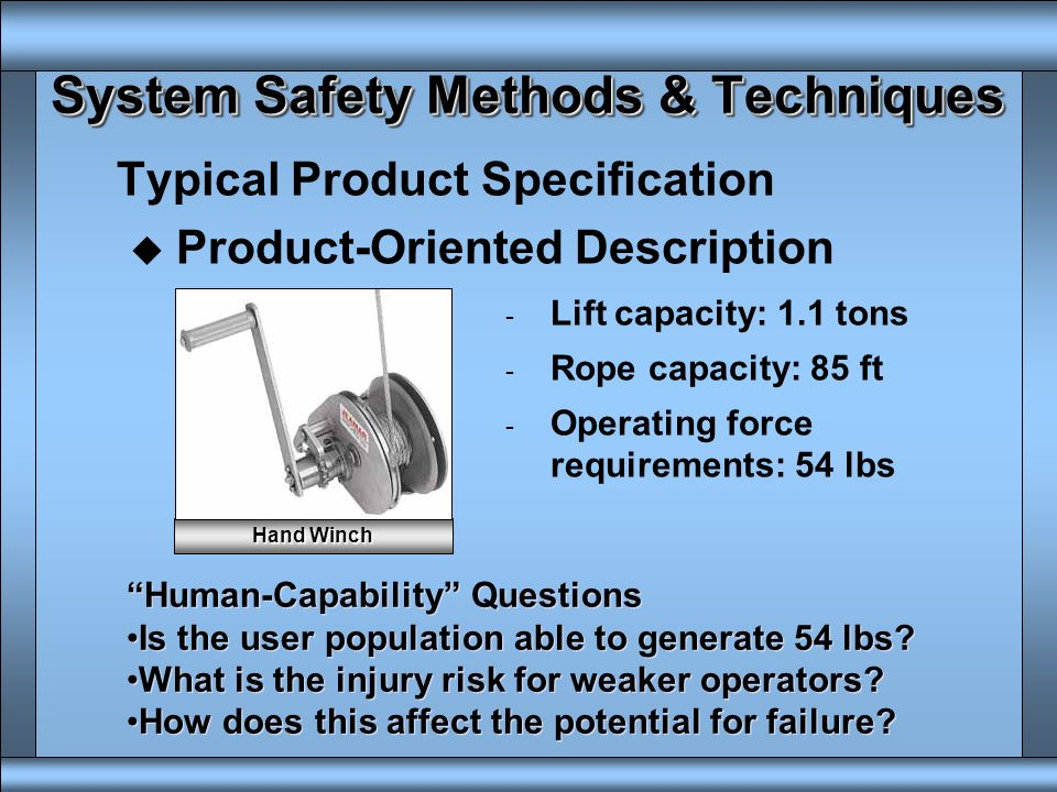 System Safety Methods & Techniques Struggle to Capture the Human Side u Analyses are not structured in a way that obligates users to consider long ter