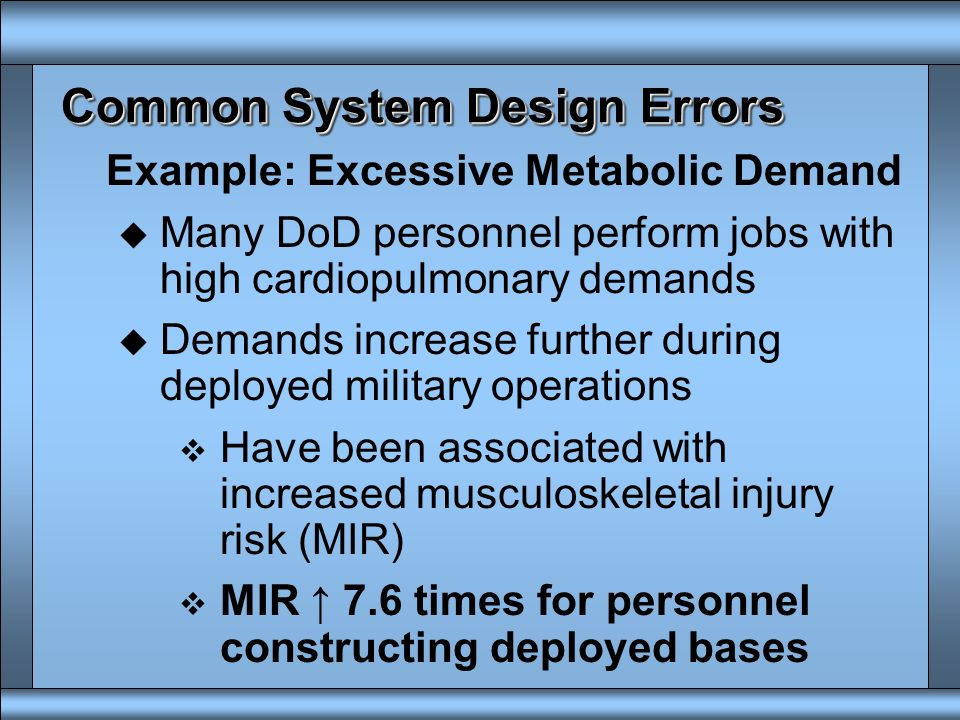 Common System Design Errors Excessive Metabolic Demand u Regional Fatigue v Overusing smaller muscles within a specific region of the body u Systemic