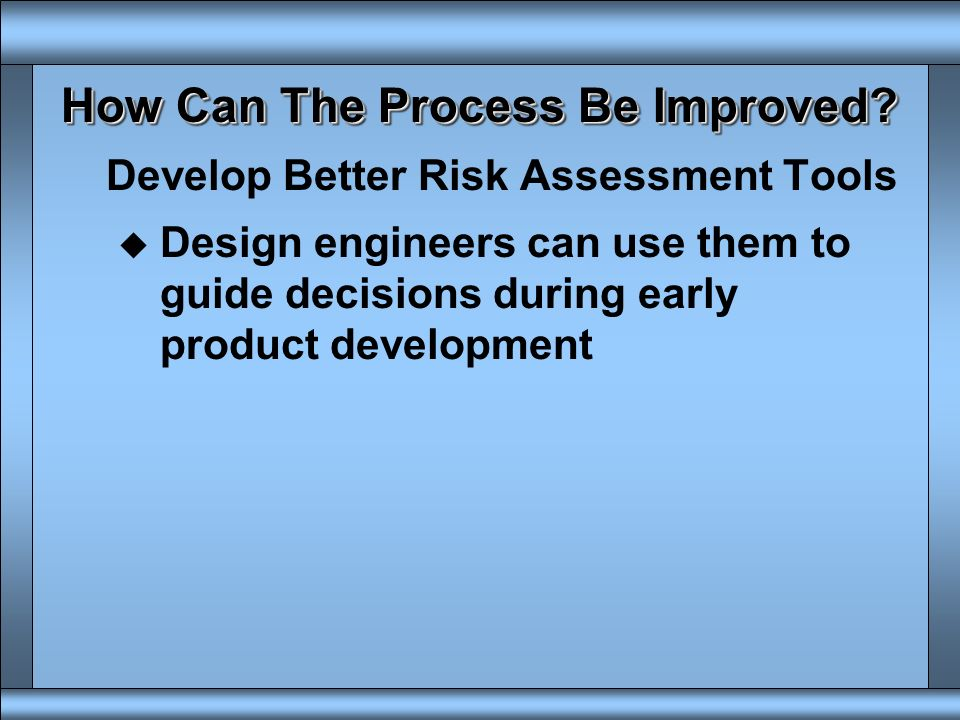 How Can The Process Be Improved? Develop Better Risk Assessment Tools u Based on Human Capability and Exposure Tolerance Limits for these Common Probl