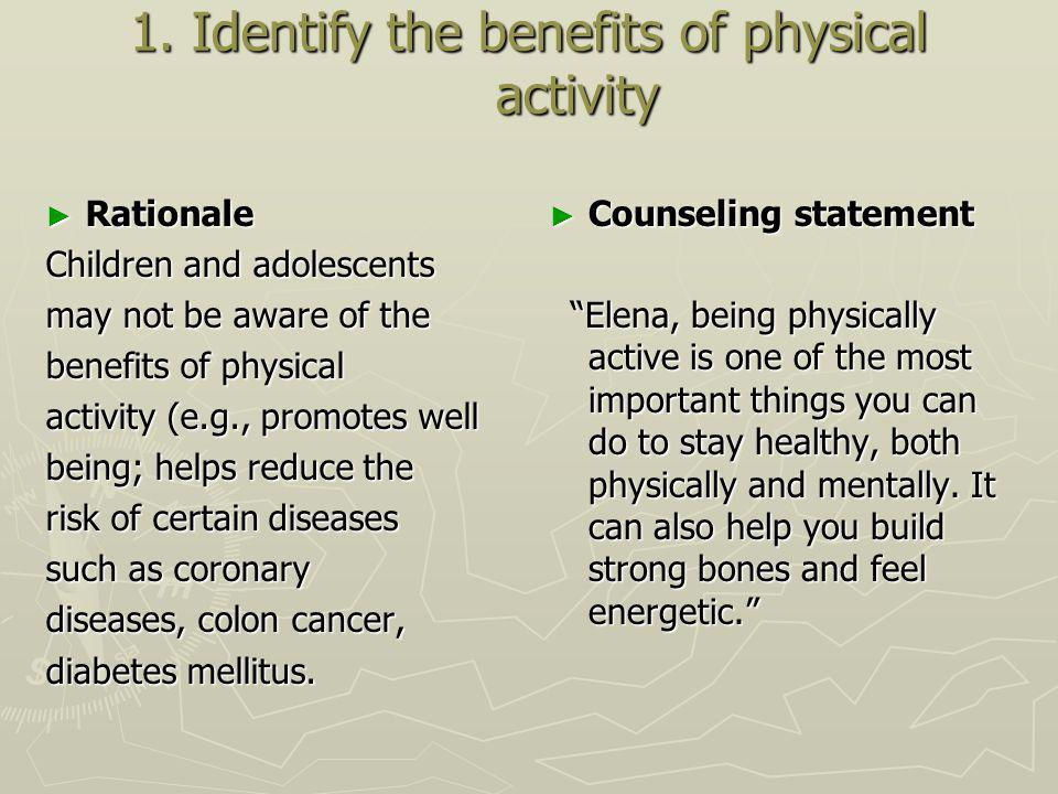 1. Identify the benefits of physical activity Rationale Rationale Children and adolescents may not be aware of the benefits of physical activity (e.g.