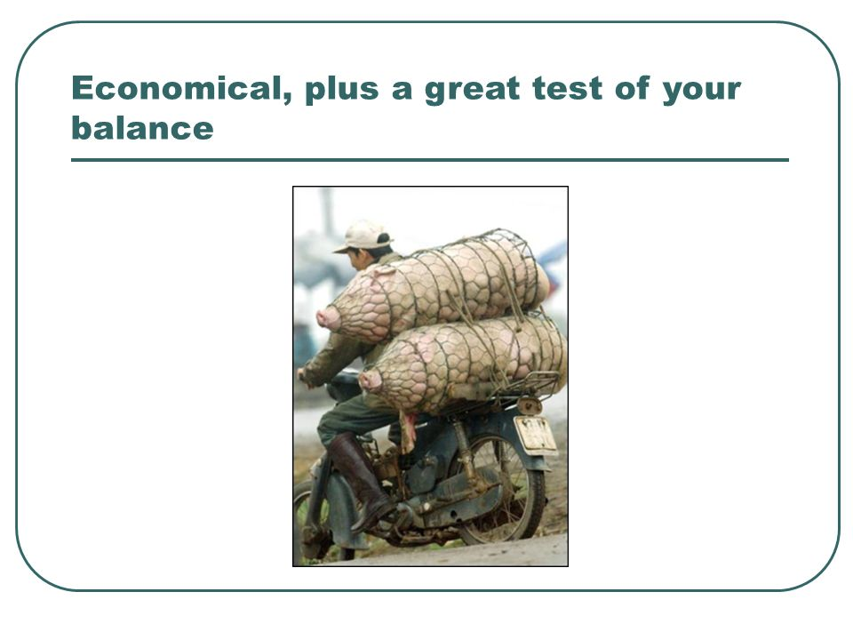 Economical, plus a great test of your balance