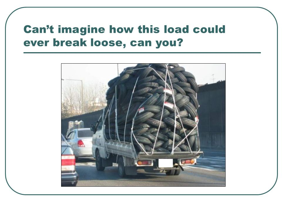 Cant imagine how this load could ever break loose, can you?