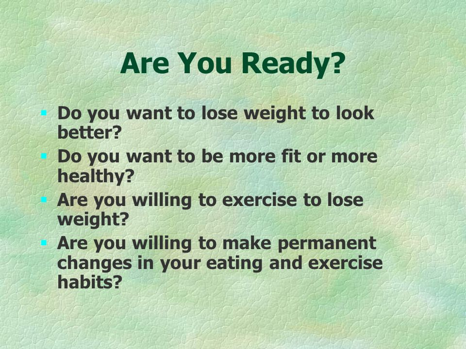 Are You Ready. §Do you want to lose weight to look better.