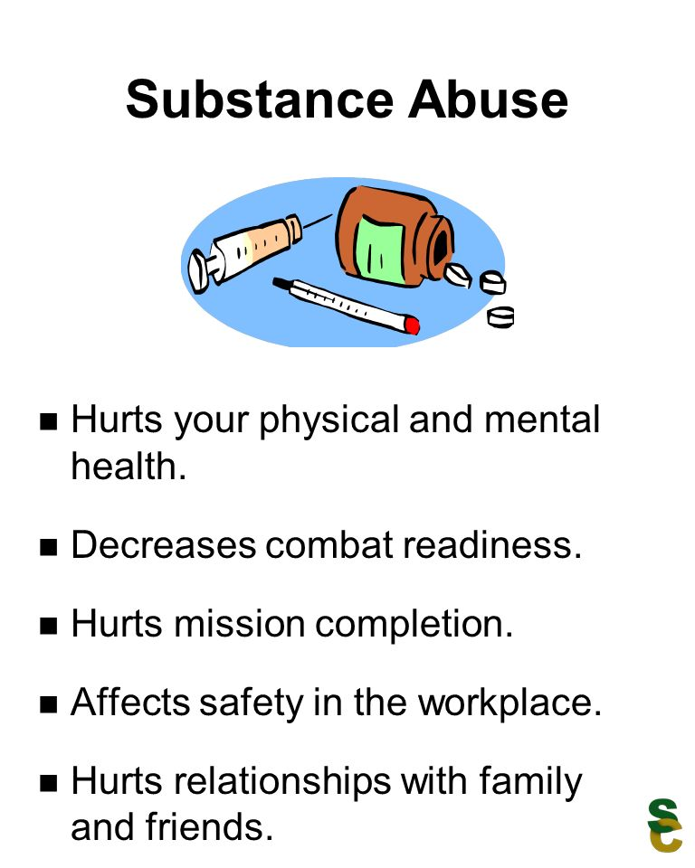 Substance Abuse Hurts your physical and mental health.