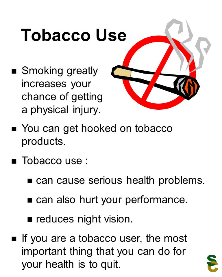 Tobacco Use Smoking greatly increases your chance of getting a physical injury.