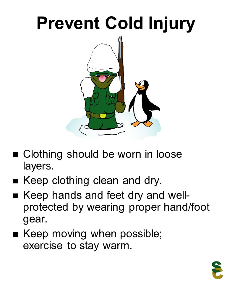 Prevent Cold Injury Clothing should be worn in loose layers.