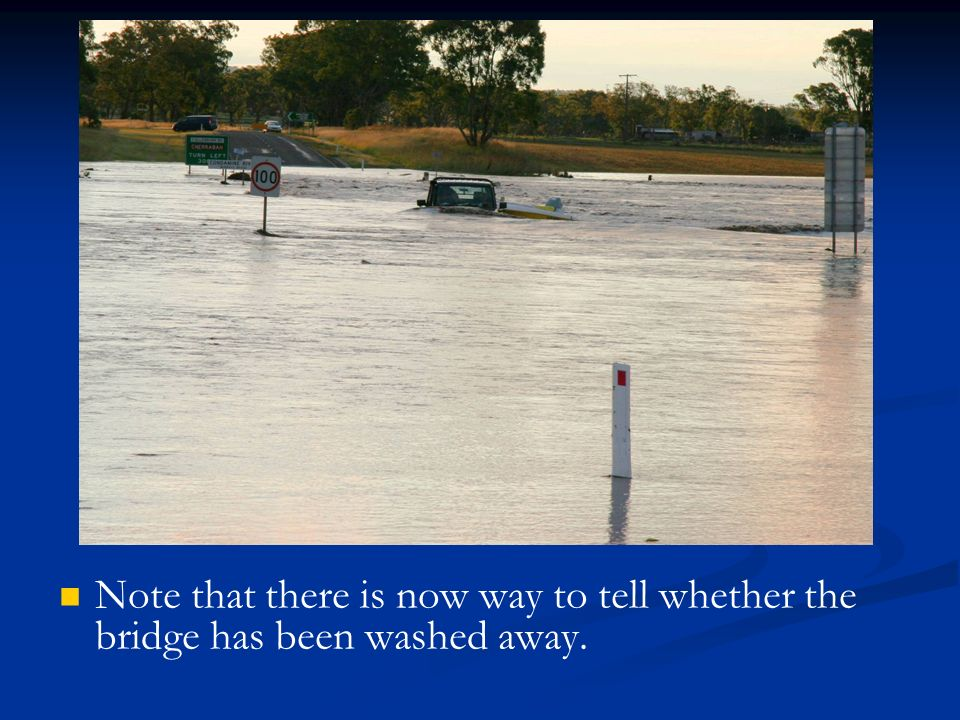 Note that there is now way to tell whether the bridge has been washed away.