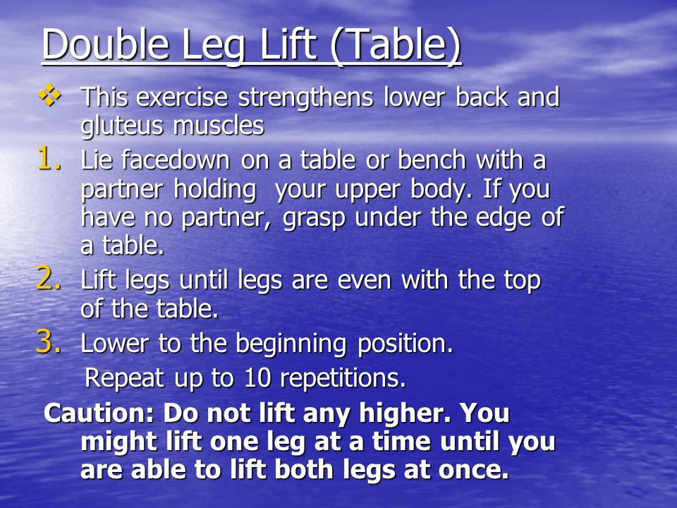 Double Leg Lift (Table) This exercise strengthens lower back and gluteus muscles This exercise strengthens lower back and gluteus muscles 1.