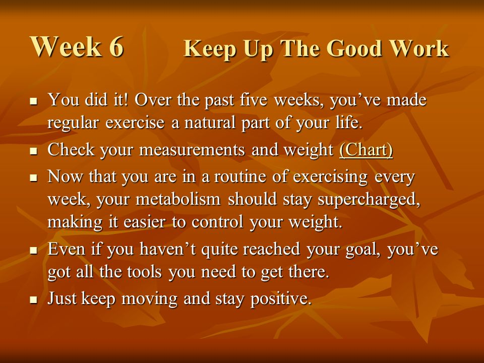 Week 6 Keep Up The Good Work You did it.
