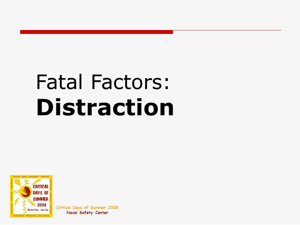 Fatal Factors: Distraction Critical Days of Summer 2008 Naval Safety Center