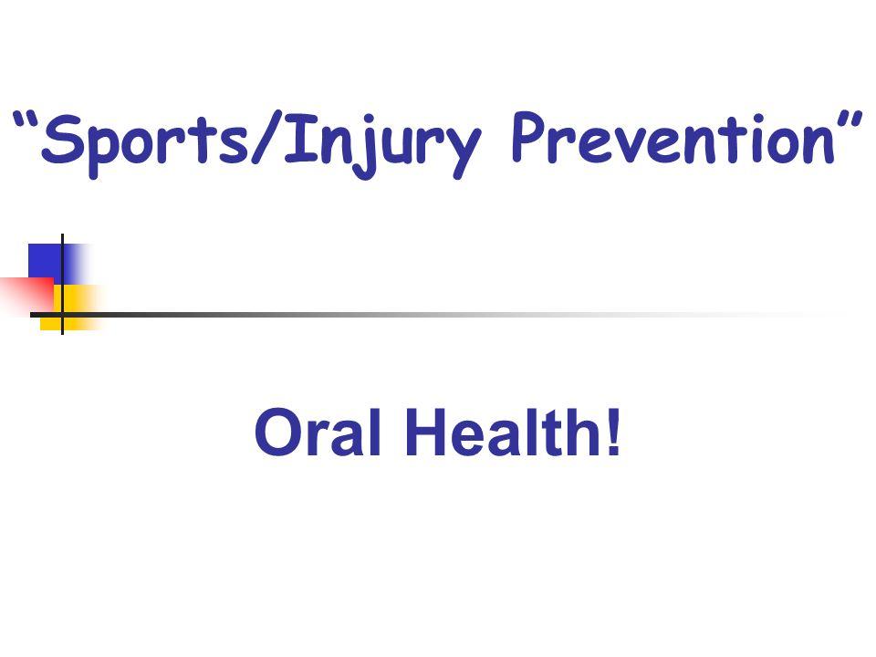 Sports/Injury Prevention Oral Health!