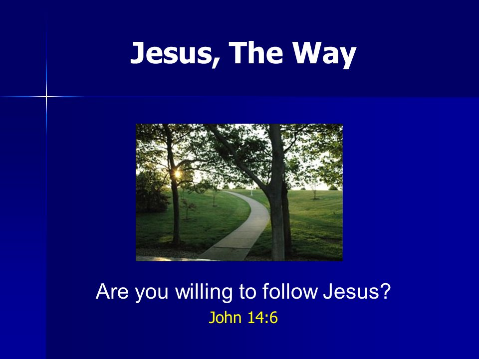 Are you willing to follow Jesus? John 14:6